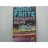 Livro Pergunte Ao Pó - Autor: John Fante