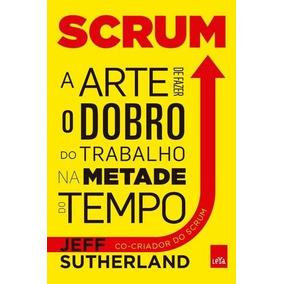Scrum - A Arte De Fazer O Dobro Do Trabalho Na