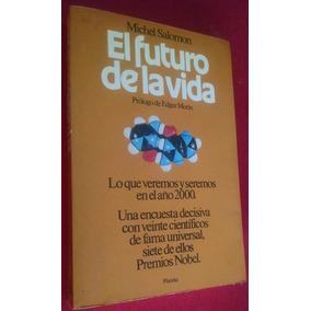 El Futuro De La Vida, Michel Salomon, Edt. Planeta