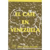 El Café En Venezuela - Jaime Henao Jaramillo