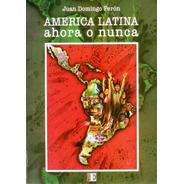 America Latina Ahora O Nunca Juan Domingo Peron Nv