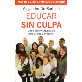 Educar Sin Culpa - Alejandro De Barbieri
