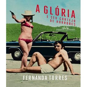 A Gloria E Seu Cortejo De Horrores - Fernanda Torres