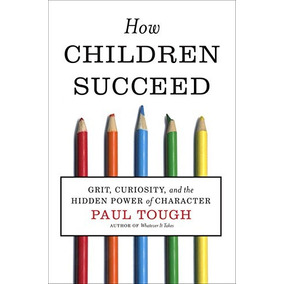 Libro How Children Succeed: Grit, Curiosity, And The Hidden