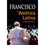 Francisco En America Latina. Papa Francisco