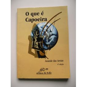 O Que É Capoeira- Anande Das Areias - Ed. Da Tribo - 1983