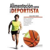 Alimentación Sana Para El Deportista: Dietas Y Nutrientes R
