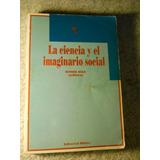 La Ciencia Y El Imaginario Social. Esther Diaz. Biblos Ed.