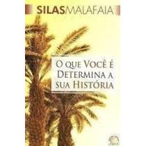 Livro O Que Você É Determina A Sua História Silas Malafaia