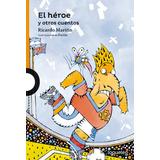 El Héroe Y Otros Cuentos, Ricardo Mariño, Alfaguara Loqueleo