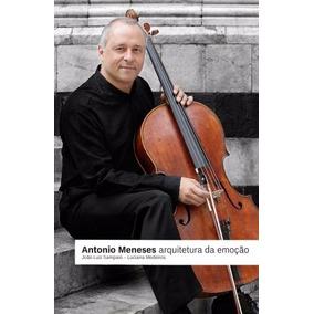 Livro Antonio Meneses, Arquitetura Da Emocao, Joao L Sampaio