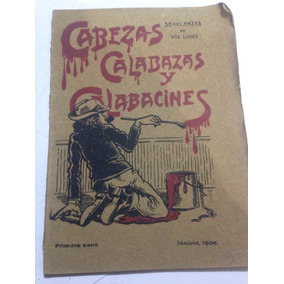 Libro Antiguo Cabezas, Calabazas Y Calabacines 1906