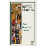 Libro; Mexico Barbaro / Kenneth Turner, John / Ed. Leyenda