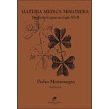 Materia Medica Misionera - Obra De 1710 - Montenegro - Nuevo