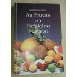 As Frutas Na Medicina Natural - A Baibach D. Boarim