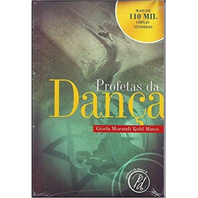 Livro Profetas Da Dança - Gisela Morandi Kohl Matos