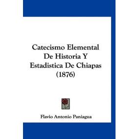 Libro Catecismo Elemental De Historia Y Estadistica De Chiap