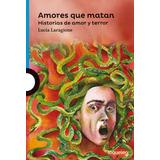 Amores Que Matan - Lucia Laragione - Loqueleo