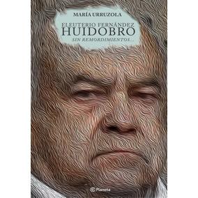 Eleuterio Fernández Huidobro. Sin Remordimientos / Urruzola