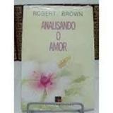 Livro Analisando O Amor Robert Brown