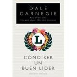 Como Ser Un Buen Lider - Dale Carnegie - Obelisco