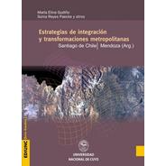 Estrategias De Integración Y Transformaciones Metropolitanas