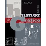 Libro : El Humor Grafico En La Prensa Cubana - Luis G. F...