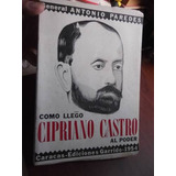 Como Llego Cipriano Castro Al Poder G. Antonio Paredes 1954