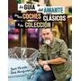 Guía Amante Coches Clásicos Y De Colección Diaz, Jose V.
