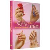 El Arte De Las Uñas - Manicure Y Pedicure