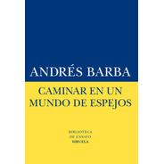 Caminar En Un Mundo De Espejos, Andres Barba, Siruela
