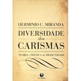 Diversidade Dos Carismas - Teoria E Prática Da Mediunidade