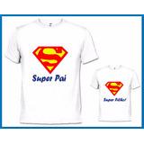 2 Camisetas Para O Dia Dos Pais Super Pai E Super Filho
