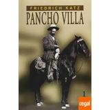 Pancho Villa (2 Tomos). Friedrich Katz
