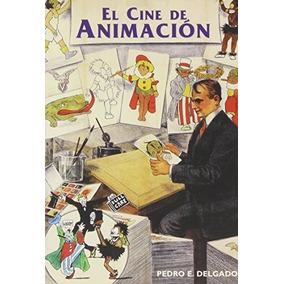 El Cine De Animación (imágenes, Band 28); Pedro E. Delgado