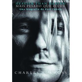 Livro: Heavier Than Heaven Mais Pesado Que O Céu Kurt Cobain