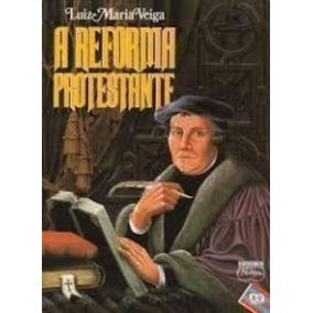 Livro A Reforma Protestante Luiz Maria Veiga