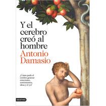 Y El Cerebro Creó Al Hombre; Antonio Damasio Envío Gratis