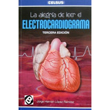 La Alegria De Leer El Electrocardiograma / Lopez / Celsus