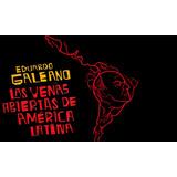 Las Venas Abiertas De America Latina- Eduardo Galeano