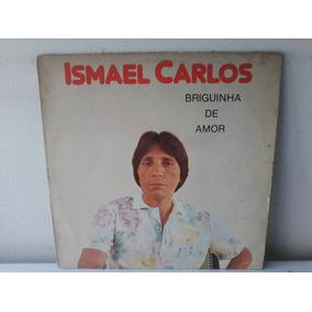 Lp Ismael Carlos - Briguinha De Amor -otimo Estado -