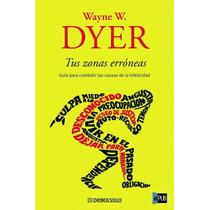 Tus Zonas Erroneas - Wayne W Dyer - Libro