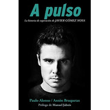 Libro A Pulso/ At Pulse: La Historia De Superacion De Javier