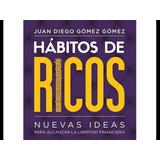 Habitos De Ricos, Ideas Para Alcanzar La Libertad Financiera