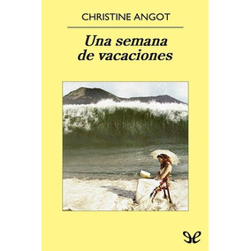 Una Semana De Vacaciones Christine Angot Libro Digital