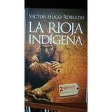 La Rioja Indigena. Victor Hugo Robledo. 2da Ed. 2015. Nexo.