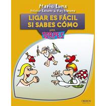 Ligar Es Facil Si Sabes Como Para Torpes Mario Luna 2x1