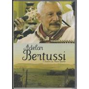 Dvd - Adelar Bertussi - O Tropeiro Da Musica Gaucha