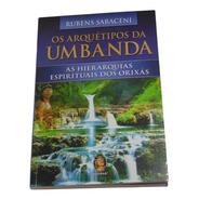 Os Arquétipos Da Umbanda-as Hierarquias Esp. Dos Orixás