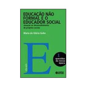 Educaçao Nao Formal E O Educador Social - Atuaçao No Desen
